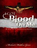I Got Blood on Me: 50 Devotional Readings & Prayers