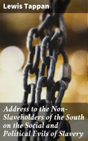 Address to the Non-Slaveholders of the South on the Social and Political Evils of Slavery Pdf/ePub eBook