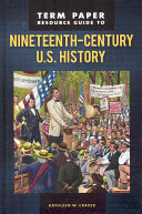 Term Paper Resource Guide to Nineteenth century U S  History