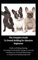 The Complete Guide To French Bulldog for Absolute Beginners