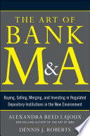 The Art of Bank M A  Buying  Selling  Merging  and Investing in Regulated Depository Institutions in the New Environment Book