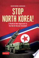 Stop North Korea!  : A Radical New Approach to the North Korea Standoff