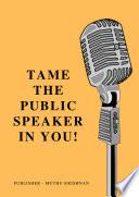 Tame The Public Speaker In You  Book
