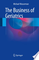 The Business of Geriatrics Book