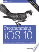 Programming iOS 10  : Dive Deep into Views, View Controllers, and Frameworks