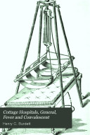 Cottage Hospitals, General, Fever and Convalescent: Their ...