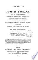 The status of the Jews in England from the time of the Normans     impartially considered