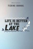Life Is Better at the Lake - Fishing Journal