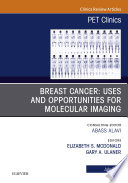 Breast Cancer  Uses and Opportunities for Molecular Imaging  An Issue of PET Clinics  E Book
