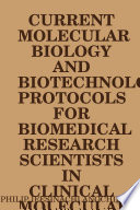 CURRENT MOLECULAR BIOLOGY AND BIOTECHNOLOGY PROTOCOLS FOR BIOMEDICAL RESEARCH SCIENTISTS IN CLINICAL MOLECULAR BIOLOGY REFERENCE LABORATORIES
