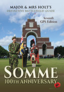 Major & Mrs Holt's Definitive Battlefield Guide Somme: 100th Anniversary