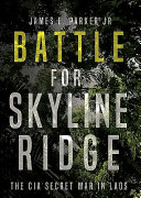 link to Battle for Skyline Ridge : the CIA secret war in Laos in the TCC library catalog
