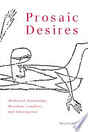 Prosaic Desires Modernist Knowledge Boredom Laughter And Anticipation Book PDF