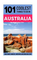 101 Coolest Things to Do in Australia