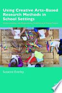 Using Creative Arts-Based Research Methods in School Settings