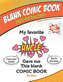 My Favorite Uncle Gave Me This Blank Comic Book  Awesome Birthday Gift Book for Boys