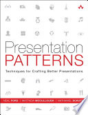 """""""Presentation Patterns: Techniques for Crafting Better Presentations"""" by Neal Ford, Matthew McCullough, Nathaniel Schutta"""