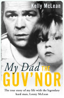 My Dad, The Guv'nor - The True Story of My Life with the Legendary Hard Man, Lenny McLean