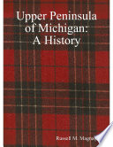 Upper Peninsula Of Michigan A History