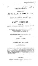 Observations upon the Case of A  Thornton who was tried at Warwick  August 8  1817  for the murder of Mary Ashford     By a Student at Law E  Holroyd
