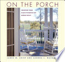 """On the Porch: Creating Your Place to Watch the World Go by"" by James M. Crisp, Sandra L. Mahoney"