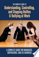 The Complete Guide to Understanding  Controlling  and Stopping Bullies   Bullying at Work