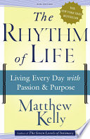 """The Rhythm of Life: Living Every Day with Passion and Purpose"" by Matthew Kelly"