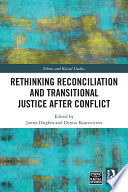 Rethinking Reconciliation and Transitional Justice After Conflict