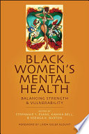 """Black Women's Mental Health: Balancing Strength and Vulnerability"" by Stephanie Y. Evans, Kanika Bell, Nsenga K. Burton"