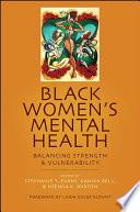 """Black Women's Mental Health: Balancing Strength and Vulnerability"" by Stephanie Y. Evans, Kanika Bell, Nsenga K. Burton"