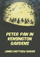 Peter Pan In Kensington Gardens (Illustrated & Annotated Edition)