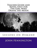 Teacher Guide and Novel Unit for the Girl Who Drank the Moon Book