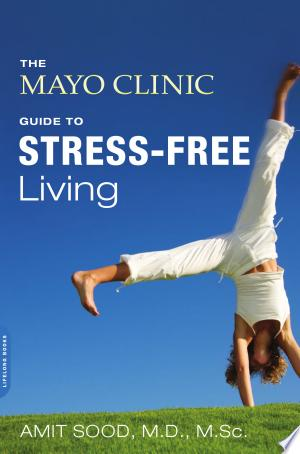 Download The Mayo Clinic Guide to Stress-Free Living Free Books - Dlebooks.net