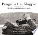 """""""Penguin the Magpie: The Odd Little Bird Who Saved a Family"""" by Cameron Bloom, Bradley Trevor Greive"""