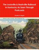 The L N Railroad In Kentucky As Seen through Postcards
