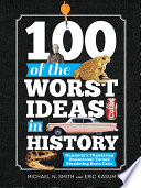 100 of the Worst Ideas in History