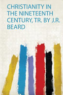 Christianity in the Nineteenth Century  Tr  by J  R  Beard