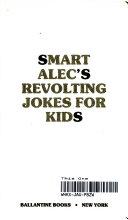 Smart Alec s Revolting Jokes for Kids