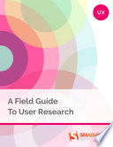 A Field Guide To User Research