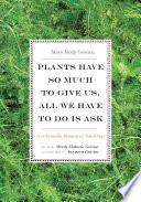Plants Have So Much to Give Us  All We Have to Do Is Ask