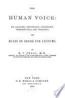 The Human Voice: Its Anatomy, Physiology, Pathology, Therapeutics, and Training