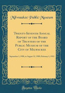 Twenty Seventh Annual Report Of The Board Of Trustees Of The Public Museum Of The City Of Milwaukee