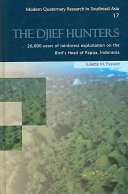 Pdf The Djief Hunters, 26,000 Years of Rainforest Exploitation on the Bird's Head of Papua, Indonesia