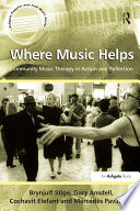 Where Music Helps  Community Music Therapy in Action and Reflection