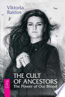 The Cult of Ancestors  The Power of Our Blood
