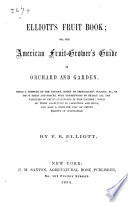 Elliott's Fruit Book; Or, The American Fruit-grower's Guide in Orchard and Garden