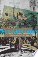 The Fourth Enemy  : Journalism and Power in the Making of Peronist Argentina, 1930-1955