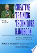 """""""Creative Training Techniques Handbook: Tips, Tactics, and How-to's for Delivering Effective Training"""" by Robert W. Pike"""