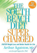 """The South Beach Diet Supercharged: Faster Weight Loss and Better Health for Life"" by Arthur Agatston, Joseph Signorile, PhD"