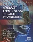 Student Workbook for Ehrlich/Schroeder/Ehrlich/Schroeder S Medical Terminology for Health Professions, 8th